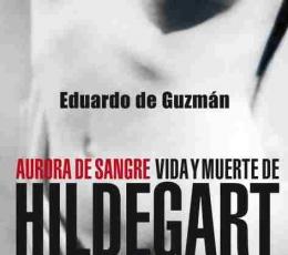 AURORA DE SANGRE. VIDA Y MUERTE DE HILDEGART /...