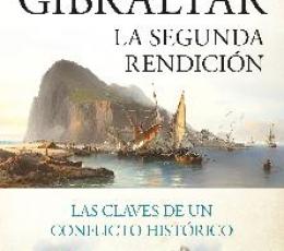 GIBRALTAR /LA SEGUNDA RENDICIÓN LAS CLAVES DE UN...