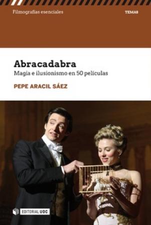 ABRACADABRA /MAGIA E ILUSIONISMO EN 50 PELICULAS / ARACIL SAEZ, PEPE