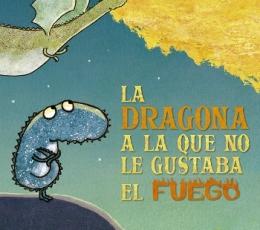 DRAGONA A LA QUE NO LE GUSTABA EL FUEGO, LA /...