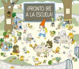 ¡PRONTO IRÉ A LA ESCUELA! / DUBUC, MARIANNE