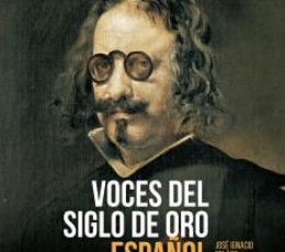 VOCES DEL SIGLO DE ORO ESPAÑOL /CUANDO ESPAÑA ERA...