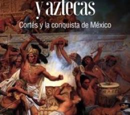 CONQUISTADORES Y AZTECAS /CORTÉS Y LA CONQUISTA DE...