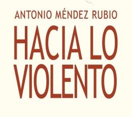 HACIA LO VIOLENTO / MENDEZ RUBIO, ANTONIO