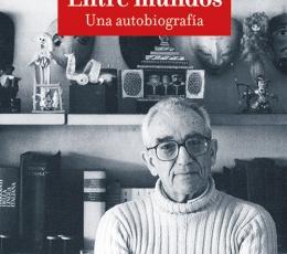 ENTRE MUNDOS/UNA AUTOBIOGRAFÍA (LEO LIONNI) /...