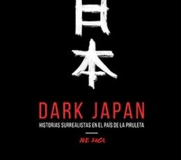 DARK JAPAN /HISTORIAS SURREALISTAS EN EL PAÍS DE...