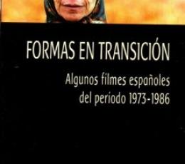 FORMAS EN TRANSICIÓN /ALGUNOS FILMES ESPAÑOLES DEL...