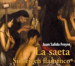 LA SAETA /SU ORIGEN FLAMENCO / SALIDO FREYRE, JUAN