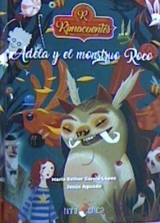 ADELA Y EL MONSTRUO ROCO / AGUADO, JESUS /  GARCÍA LÓPEZ, MARIA ESTHER