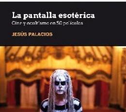 LA PANTALLA ESOTÉRICA /CINE Y OCULTISMO EN 50...